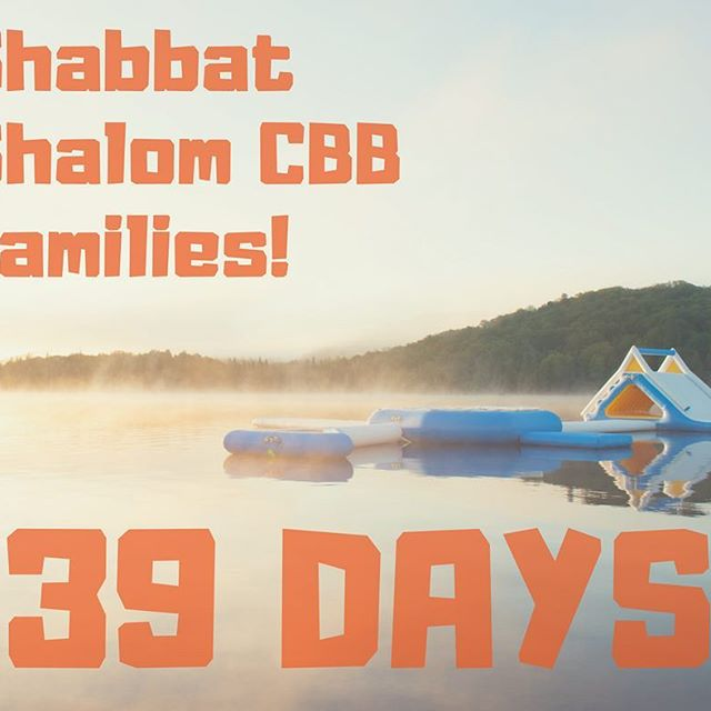 Shabbat Shalom CBB Family, and have a lovely long weekend!! Can't believe it's only 39 days until camp starts!! WOOOOW!!!